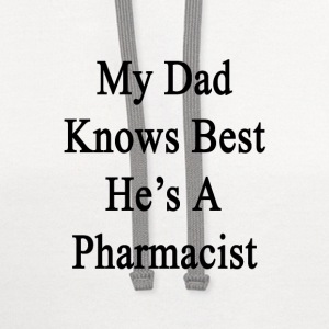 my_dad_knows_best_hes_a_pharmacist T-Shirts - Contrast Hoodie