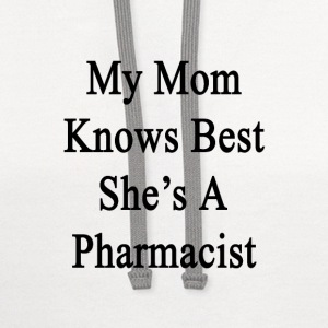 my_mom_knows_best_shes_a_pharmacist T-Shirts - Contrast Hoodie