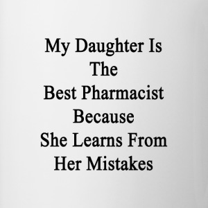 my_daughter_is_the_best_pharmacist_becau T-Shirts - Coffee/Tea Mug