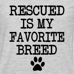 Rescued is my favorite breed, rescue dog shirt - Men's Premium Long Sleeve T-Shirt