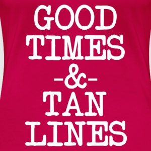 Good Times and Tan Lines funny saying shirt - Women's Premium T-Shirt