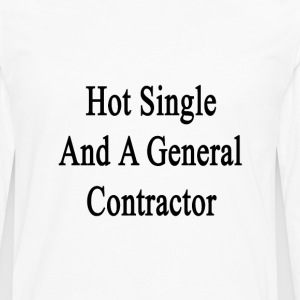 hot_single_and_a_general_contractor T-Shirts - Men's Premium Long Sleeve T-Shirt