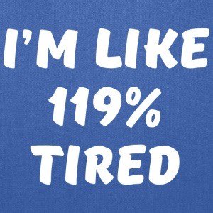 I'm Like 119% Tired - Tote Bag
