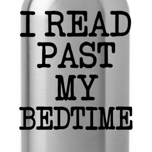 I read past my bedtime funny saying shirt - Water Bottle