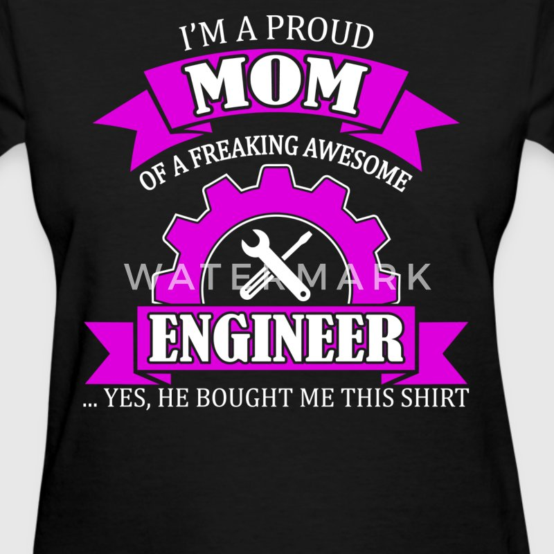 I'm Proud Mom Of A Freaking Awesome Engineer - Women's T-Shirt