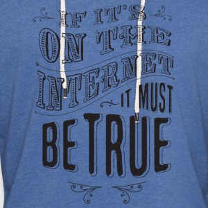if it's on the internet it must be true - Unisex Lightweight Terry Hoodie