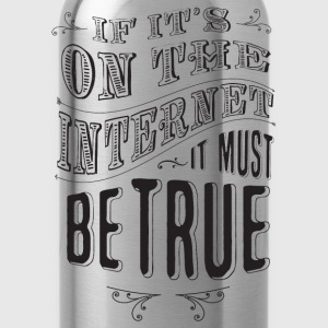 if it's on the internet it must be true - Water Bottle