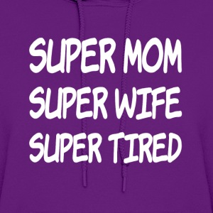 Super Mom Super Wife Super Tired funny saying - Women's Hoodie