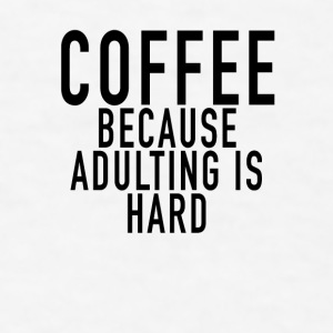 coffee_adulting_is_hard - Men's T-Shirt