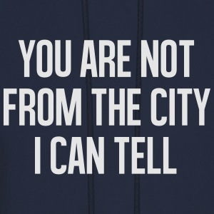 You are not from the cityI can tell Long Sleeve Sh - Men's Hoodie