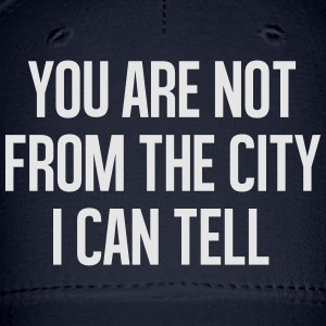 You are not from the cityI can tell Long Sleeve Sh - Baseball Cap