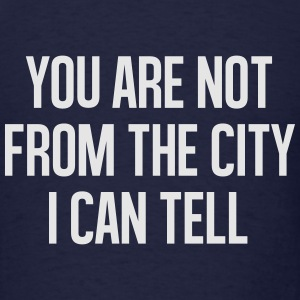 You are not from the cityI can tell Long Sleeve Sh - Men's T-Shirt