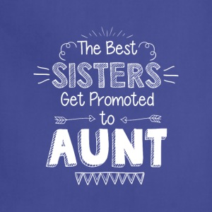 the best sisters get promoted to aunt - Adjustable Apron