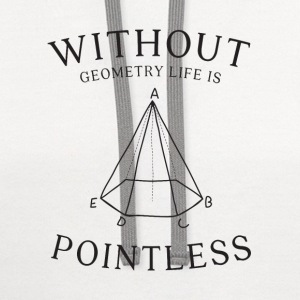 without geometry life is pointless - Contrast Hoodie