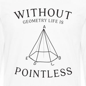 without geometry life is pointless - Men's Premium Long Sleeve T-Shirt