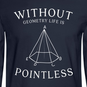 without geometry life is pointless - Men's Long Sleeve T-Shirt