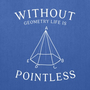 without geometry life is pointless - Tote Bag