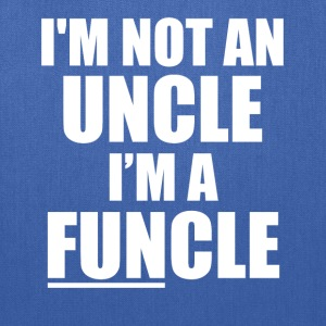 I'm not an Uncle, I'm a FUNcle funny saying shirt - Tote Bag