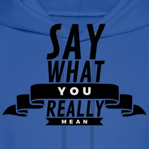 Say what you really mean T-Shirts - Men's Hoodie