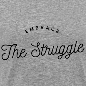 embrace the struggle Hoodies - Men's Premium T-Shirt