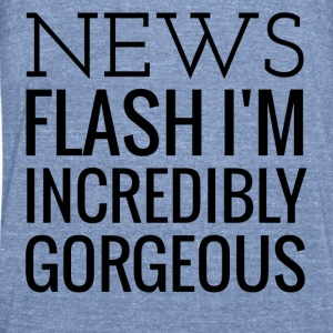 News Flash I'm Gorgeous Long Sleeve Shirts - Unisex Tri-Blend T-Shirt by American Apparel