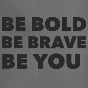 Be Bold Brave You - Adjustable Apron