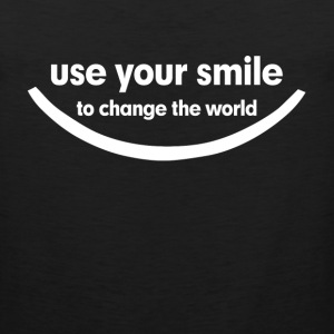 Use Your Smile To Change The World Women's T-Shirts - Men's Premium Tank