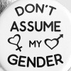 Don't Assume My Gender Genderqueer Trans Pride Buttons - Small Buttons