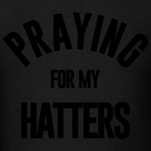 PRAYING FOR MY HATTERS - Men's T-Shirt