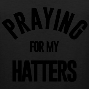 PRAYING FOR MY HATTERS - Men's Premium Tank