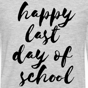 Happy Last Day of School T-Shirts - Men's Premium Long Sleeve T-Shirt