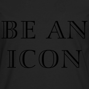 Be an icon Women's T-Shirts - Men's Premium Long Sleeve T-Shirt