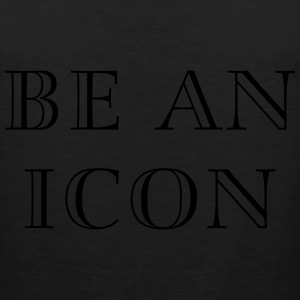 Be an icon Women's T-Shirts - Men's Premium Tank