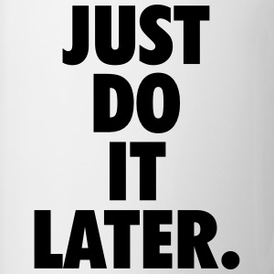 Just do it later Women's T-Shirts - Coffee/Tea Mug
