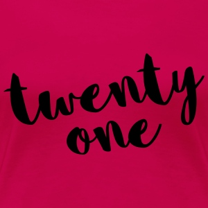Twenty One / 21 Birthday Quote Tanks - Women's Premium T-Shirt