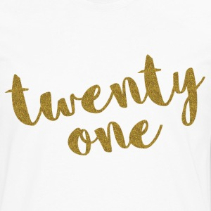 Twenty One / 21 Glitter Birthday Quote Women's T-Shirts - Men's Premium Long Sleeve T-Shirt