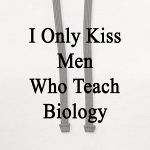 i_only_kiss_men_who_teach_biology Women's T-Shirts - Contrast Hoodie
