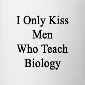 i_only_kiss_men_who_teach_biology Women's T-Shirts - Coffee/Tea Mug