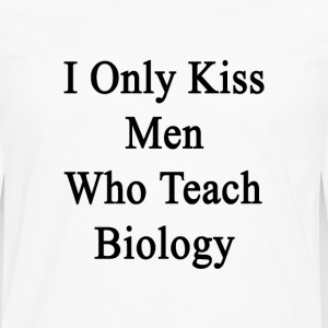 i_only_kiss_men_who_teach_biology Women's T-Shirts - Men's Premium Long Sleeve T-Shirt