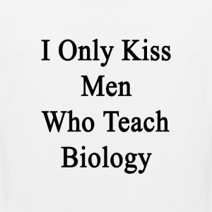 i_only_kiss_men_who_teach_biology Women's T-Shirts - Men's Premium Tank
