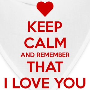 Keep Calm and Remember that I love you T-Shirts - Bandana
