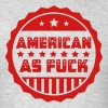 American As Fuck T-Shirts - Men's T-Shirt