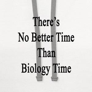 theres_no_better_time_than_biology_time T-Shirts - Contrast Hoodie