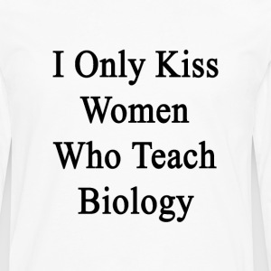 i_only_kiss_women_who_teach_biology T-Shirts - Men's Premium Long Sleeve T-Shirt