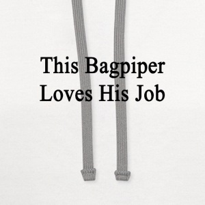 this_bagpiper_loves_his_job T-Shirts - Contrast Hoodie