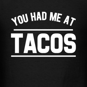 You Had me at Tacos funny foodie saying shirt - Men's T-Shirt
