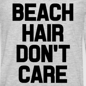 Beach Care Don't Care funny saying shirt - Men's Premium Long Sleeve T-Shirt