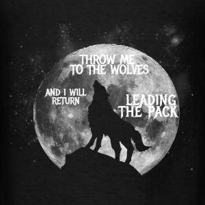 Throw me to the Wolves and i will return Leading t - Men's T-Shirt