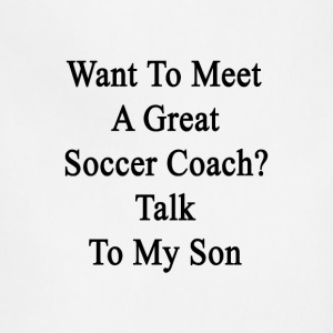 want_to_meet_a_great_soccer_coach_talk_t T-Shirts - Adjustable Apron