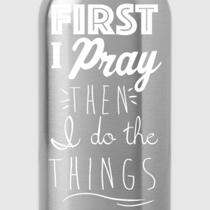 Kreative In Kinder First I Pray Women's T-Shirts - Water Bottle